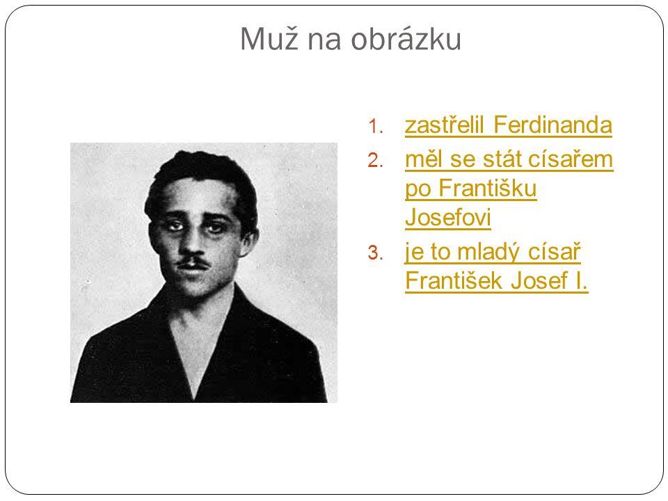 Muž na obrázku 1. zastřelil Ferdinanda zastřelil Ferdinanda 2.