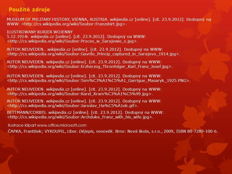 Použité zdroje MUSEUM OF MILITARY HISTORY, VIENNA, AUSTRIA. wikipedia.cz [online]. [cit. 23.9.2012]. Dostupný na WWW:. ILUSTROWANY KURIER WOJENNY 5.12