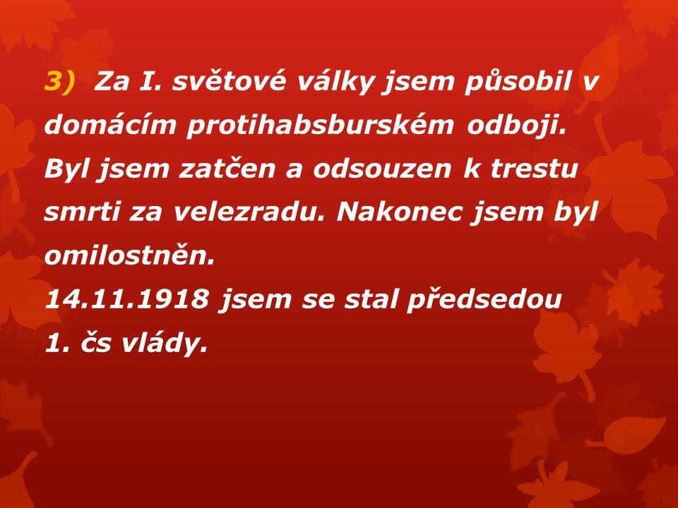 4) Část : Utvoř dvojice 1) Spáchán sarajevský atentát 2) Německo podepsalo smlouvu o příměří 3) Vznik ČSR 4) R-U vyhlásilo válku Srbsku 5) Uzavřen brestlitevský mír 6) USA vstupují do války a) 11.11.1918 b) 1917 c) 28.6.1914 d) 3.3.1918 e) 28.10.1918 f) 28.7.1914