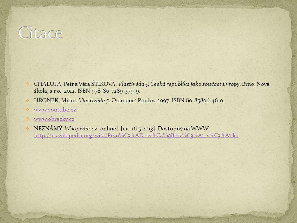  CHALUPA, Petr a Věra ŠTIKOVÁ. Vlastivěda 5: Česká republika jako součást Evropy. Brno: Nová škola, s.r.o., 2012. ISBN 978-80-7289-379-9.  HRONEK, M