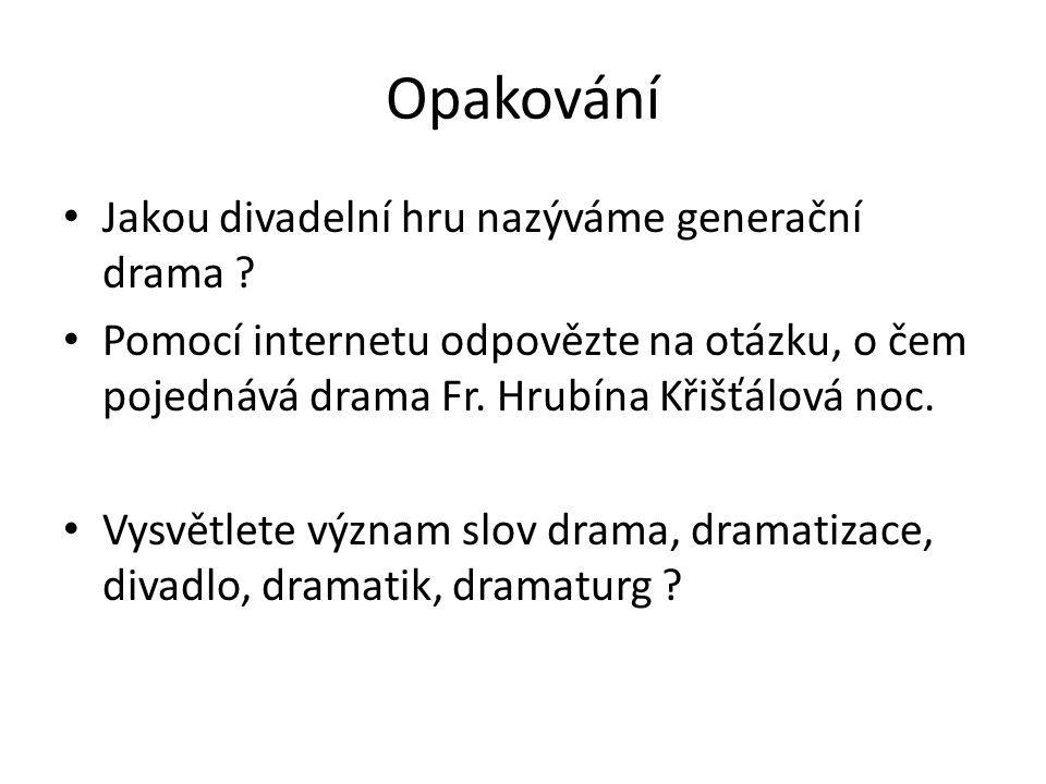 Opakování Jakou divadelní hru nazýváme generační drama ? Pomocí internetu odpovězte na otázku, o čem pojednává drama Fr. Hrubína Křišťálová noc. Vysvě