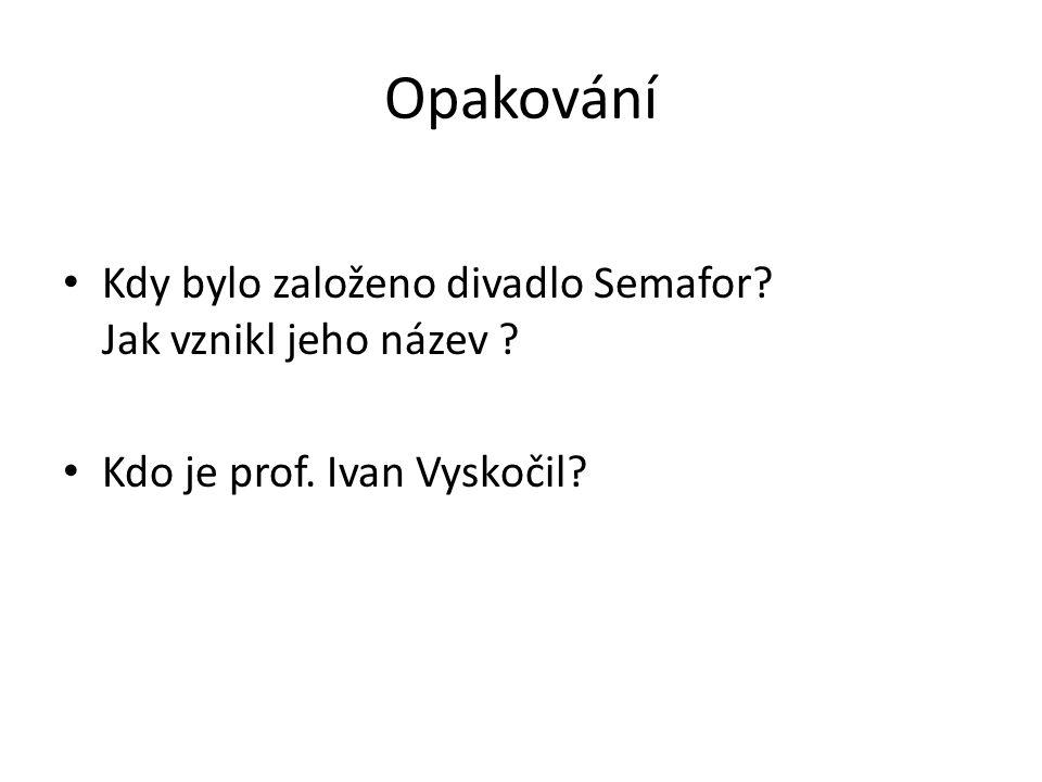 Opakování Kdy bylo založeno divadlo Semafor Jak vznikl jeho název Kdo je prof. Ivan Vyskočil