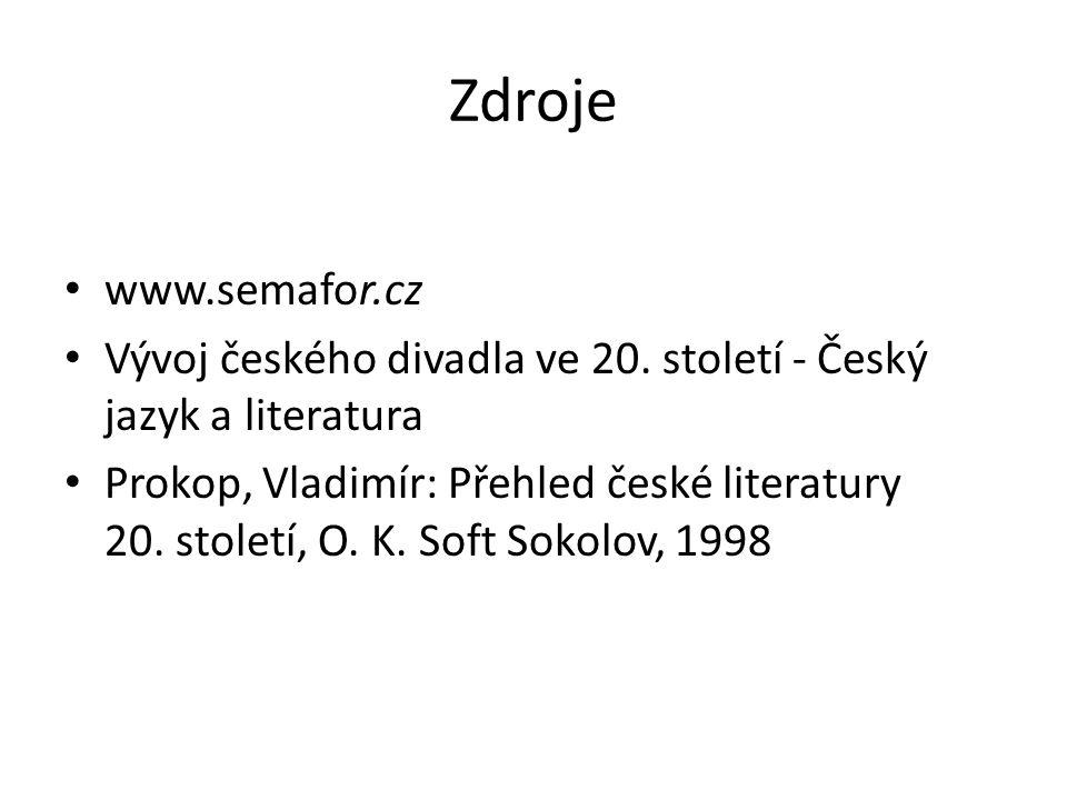 Zdroje www.semafor.cz Vývoj českého divadla ve 20.