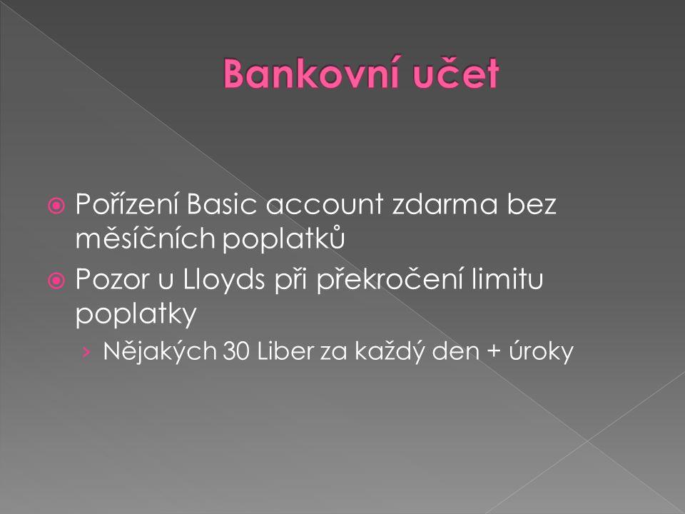  Pořízení Basic account zdarma bez měsíčních poplatků  Pozor u Lloyds při překročení limitu poplatky › Nějakých 30 Liber za každý den + úroky