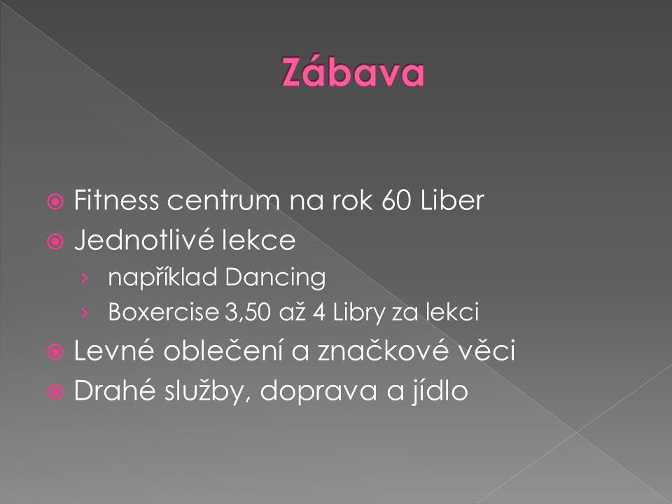  Fitness centrum na rok 60 Liber  Jednotlivé lekce › například Dancing › Boxercise 3,50 až 4 Libry za lekci  Levné oblečení a značkové věci  Drahé služby, doprava a jídlo