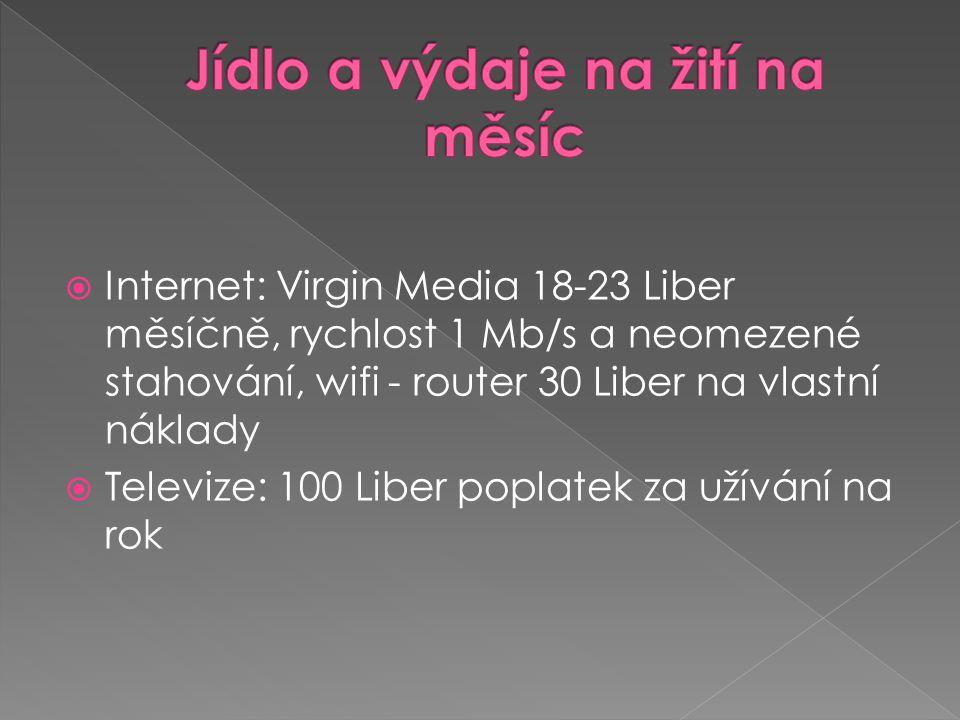  Internet: Virgin Media 18-23 Liber měsíčně, rychlost 1 Mb/s a neomezené stahování, wifi - router 30 Liber na vlastní náklady  Televize: 100 Liber poplatek za užívání na rok