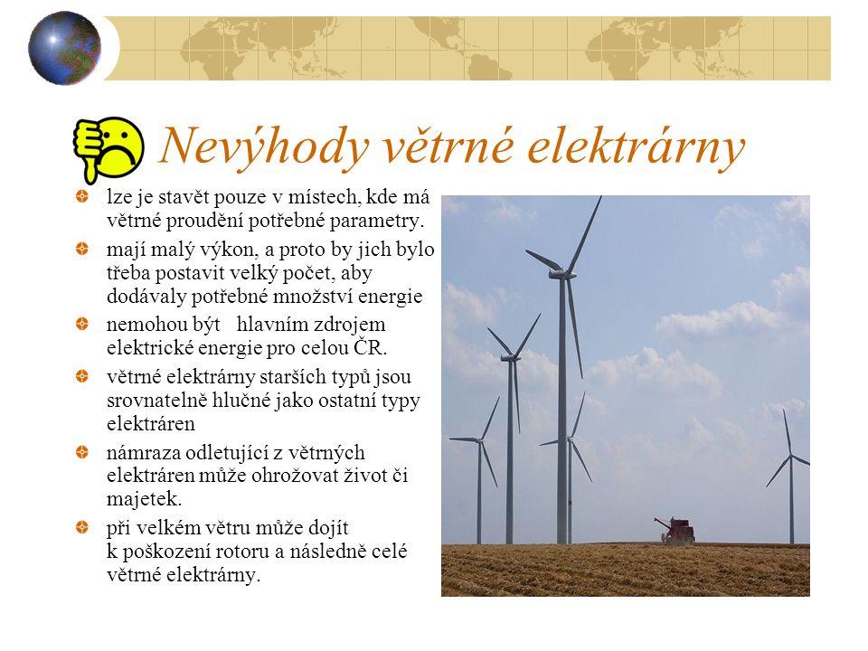Výhody větrné elektrárny do atmosféry se neuvolňují žádné skleníkové plyny nezatěžují okolí odpady ke svému provozu nepotřebují vodu vítr je zdarma provoz větrných elektráren je bezpečný - nehrozí riziko zamoření jako v případě havárie jaderné elektrárny moderní větrné elektrárny jsou schopny fungovat bez mechanické převodovky, která byla zdrojem hluku