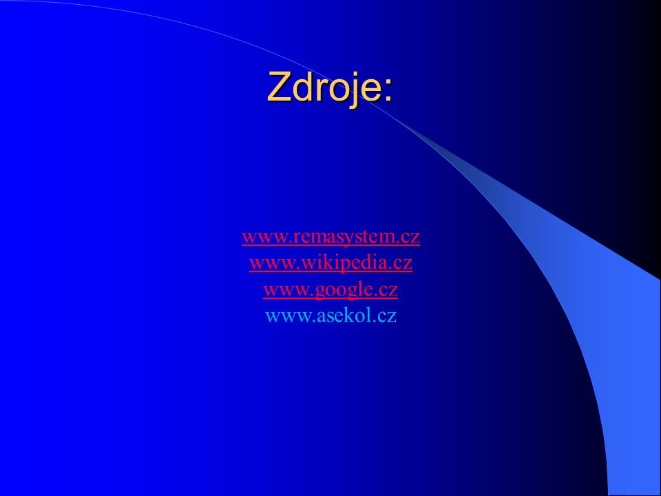 www.remasystem.cz www.wikipedia.cz www.google.cz www.asekol.cz Zdroje: