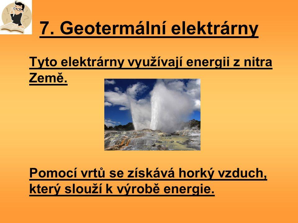 7. Geotermální elektrárny Tyto elektrárny využívají energii z nitra Země.