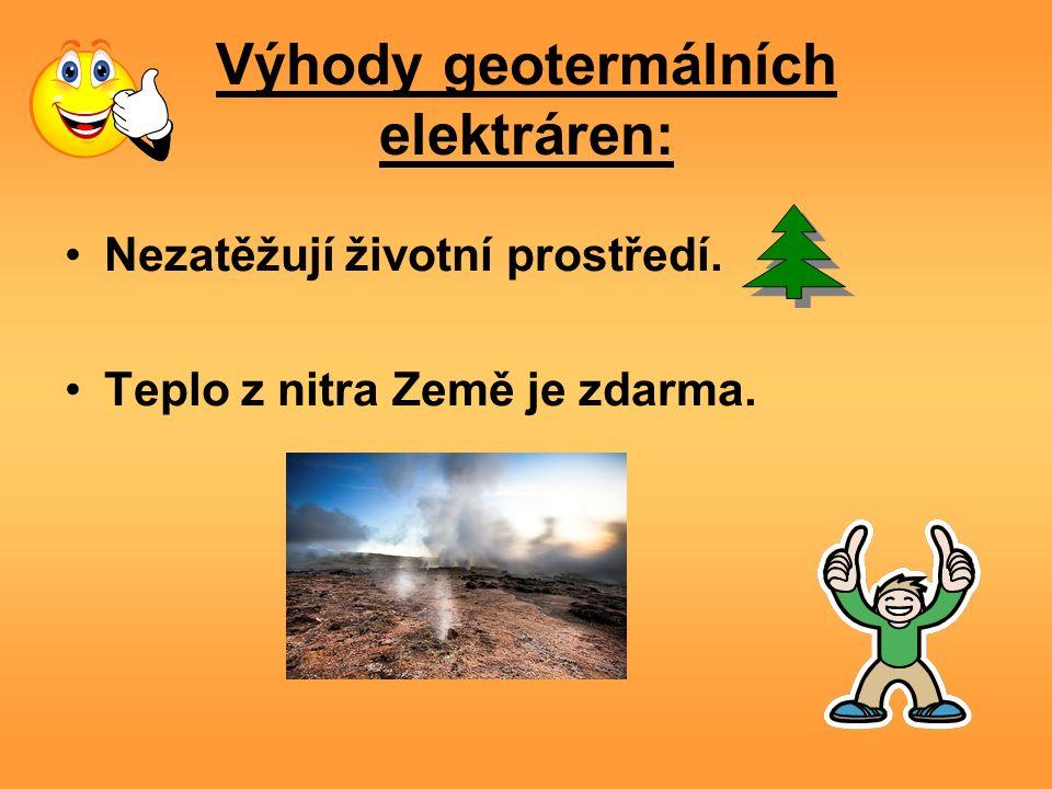 Výhody geotermálních elektráren: Nezatěžují životní prostředí. Teplo z nitra Země je zdarma.