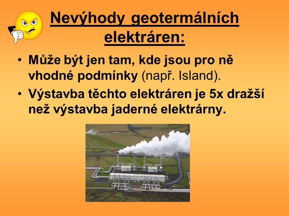 Nevýhody geotermálních elektráren: Může být jen tam, kde jsou pro ně vhodné podmínky (např.