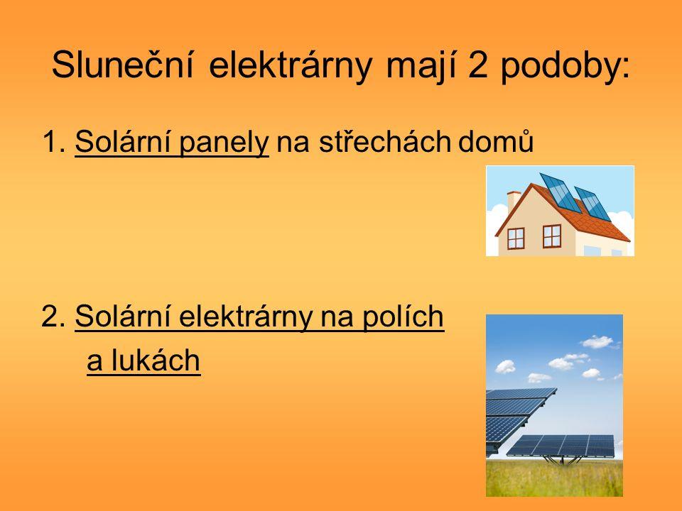 Sluneční elektrárny mají 2 podoby: 1. Solární panely na střechách domů 2.