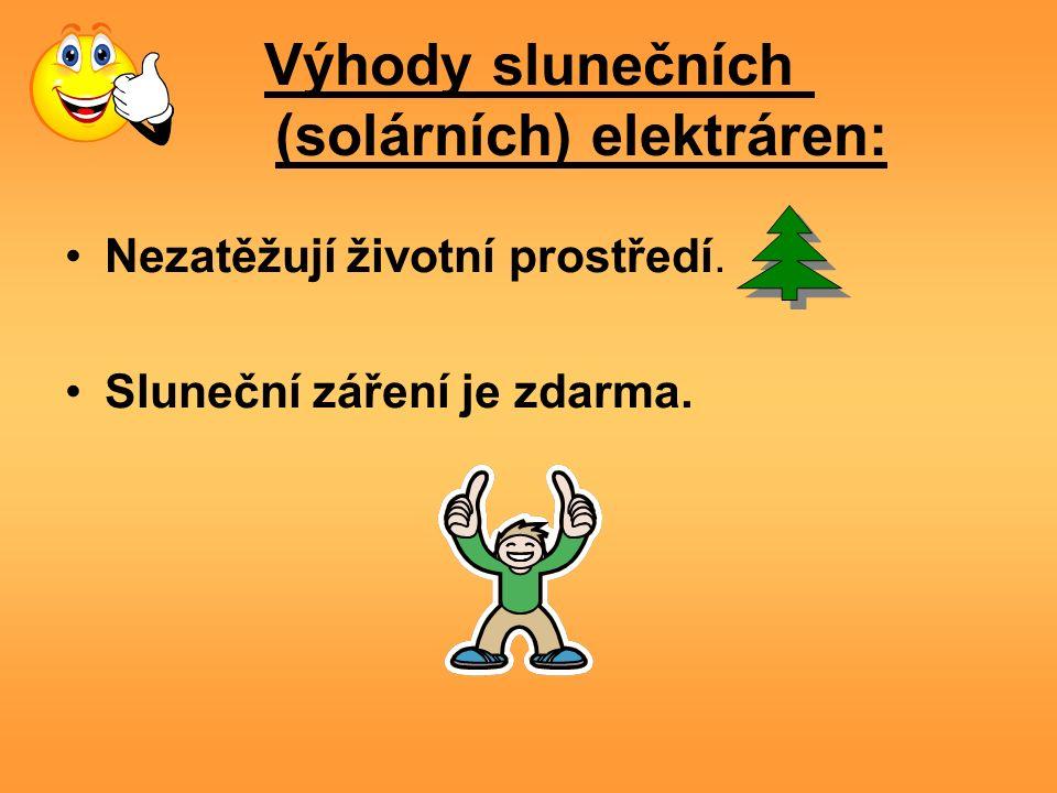 Výhody slunečních (solárních) elektráren: Nezatěžují životní prostředí. Sluneční záření je zdarma.