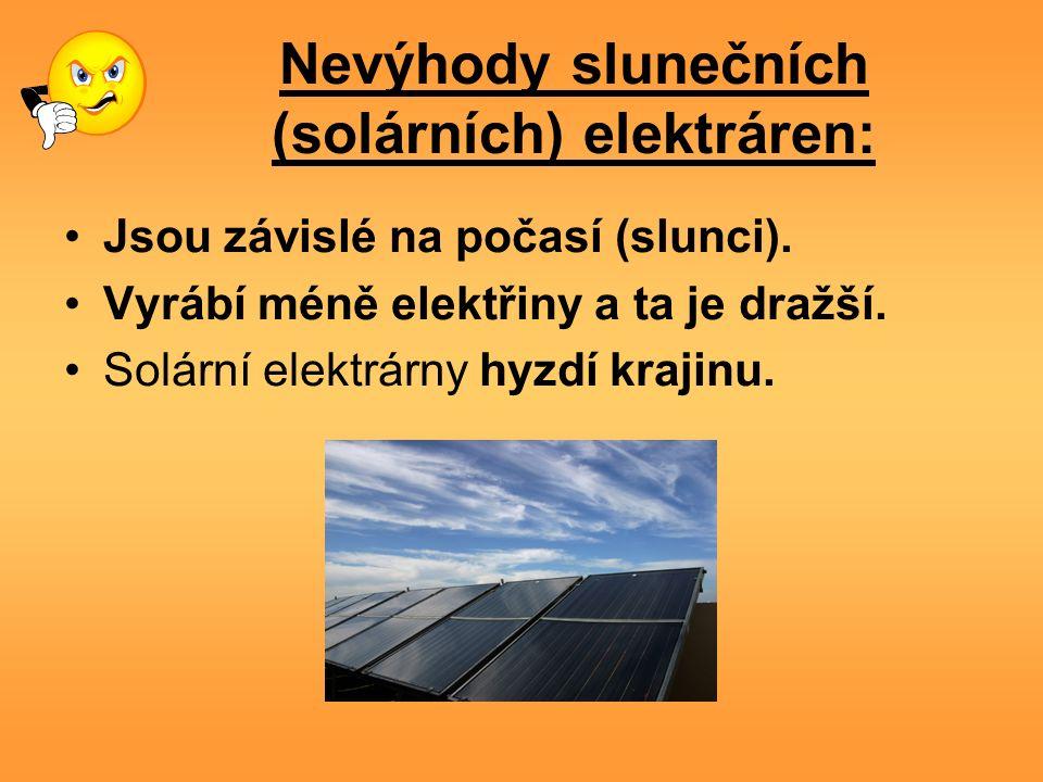 Nevýhody slunečních (solárních) elektráren: Jsou závislé na počasí (slunci).