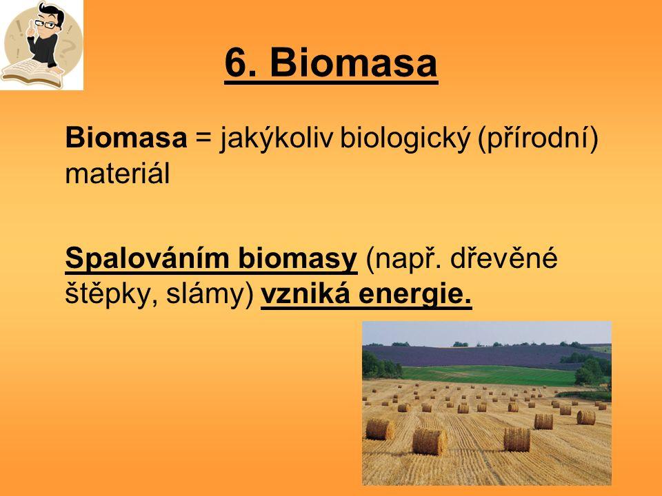 6. Biomasa Biomasa = jakýkoliv biologický (přírodní) materiál Spalováním biomasy (např.