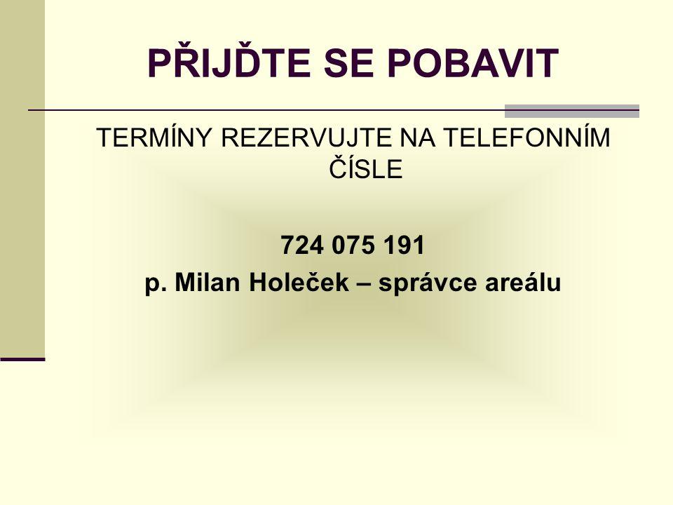 PŘIJĎTE SE POBAVIT TERMÍNY REZERVUJTE NA TELEFONNÍM ČÍSLE 724 075 191 p.