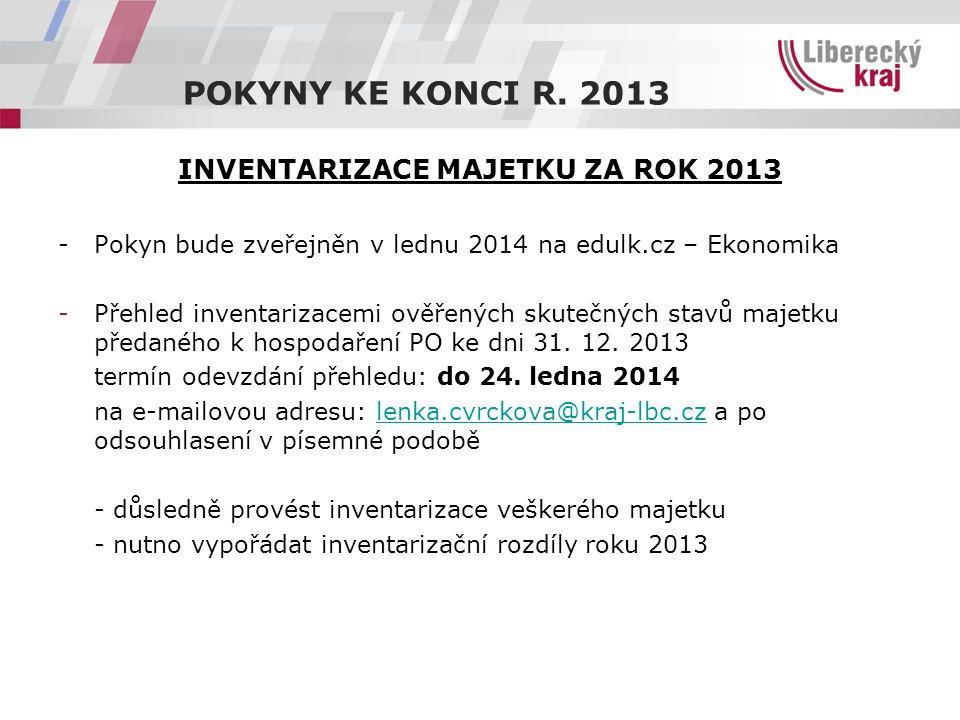 INVENTARIZACE MAJETKU ZA ROK 2013 - Pokyn bude zveřejněn v lednu 2014 na edulk.cz – Ekonomika -Přehled inventarizacemi ověřených skutečných stavů majetku předaného k hospodaření PO ke dni 31.