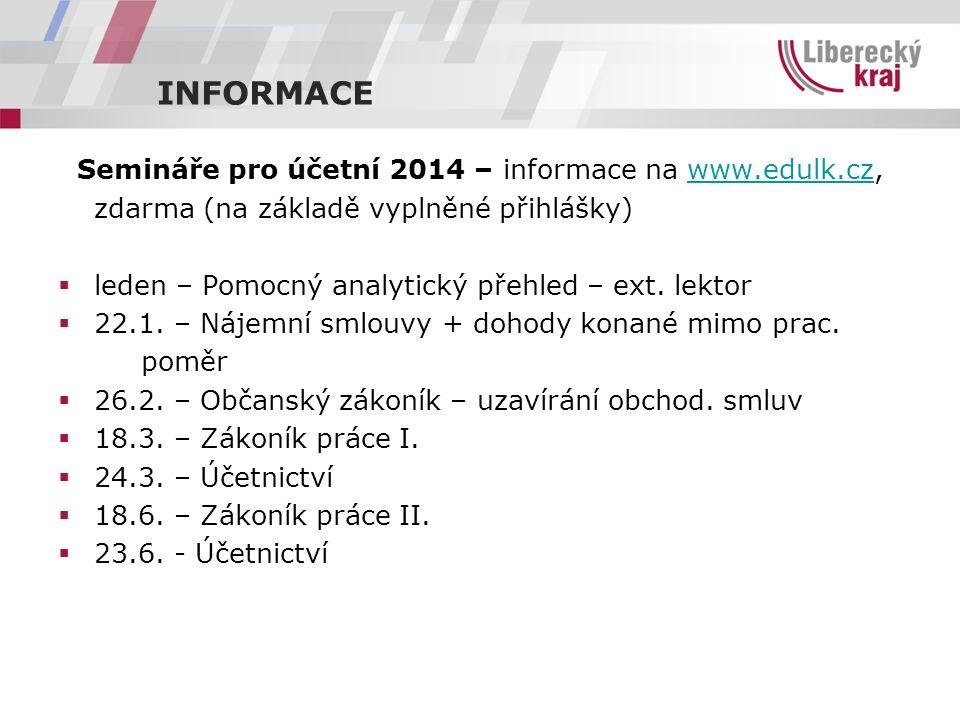 INFORMACE Semináře pro účetní 2014 – informace na www.edulk.cz,www.edulk.cz zdarma (na základě vyplněné přihlášky)  leden – Pomocný analytický přehled – ext.