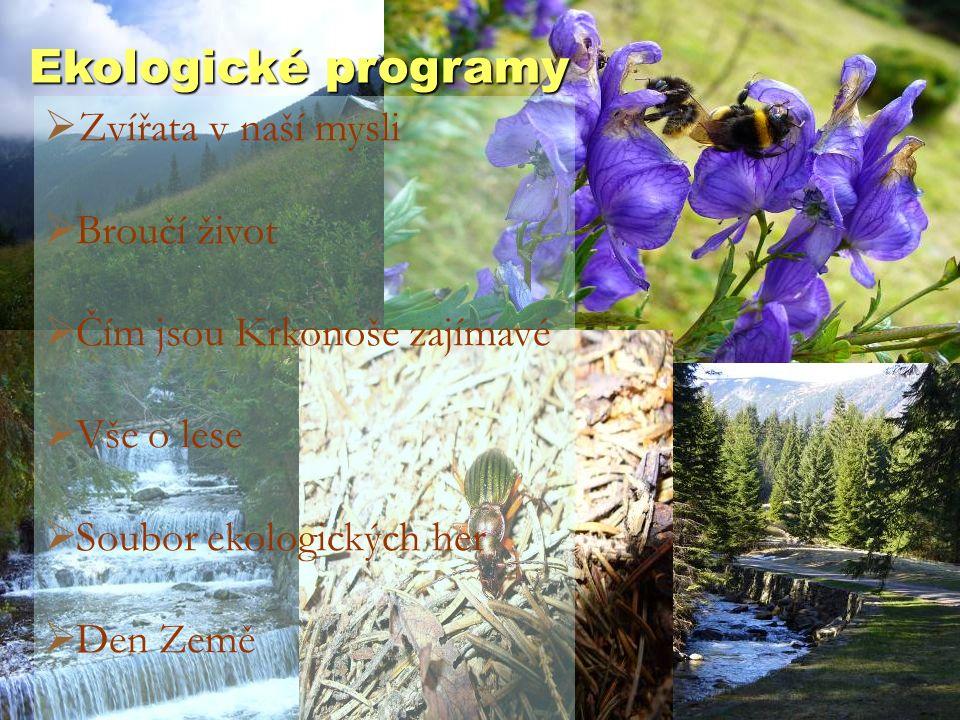 Ekologické programy  Zvířata v naší mysli  Broučí život  Čím jsou Krkonoše zajímavé  Vše o lese  Soubor ekologických her  Den Země
