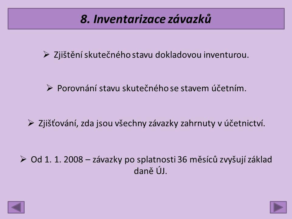 8. Inventarizace závazků  Zjištění skutečného stavu dokladovou inventurou.
