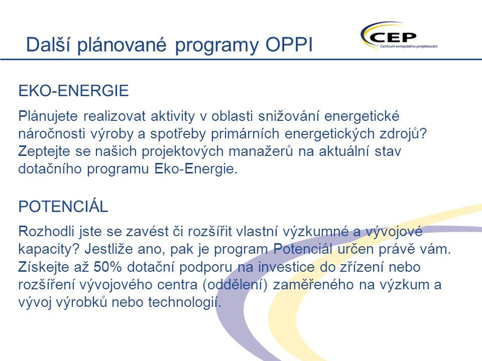 Další plánované programy OPPI EKO-ENERGIE Plánujete realizovat aktivity v oblasti snižování energetické náročnosti výroby a spotřeby primárních energetických zdrojů.