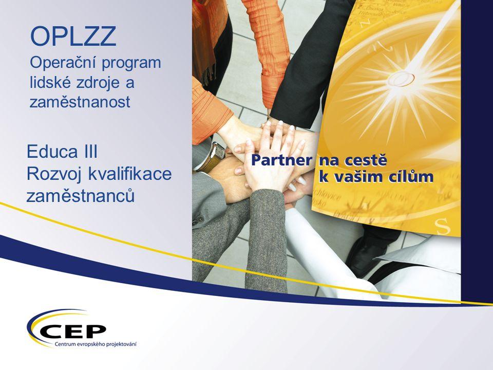 OPLZZ Operační program lidské zdroje a zaměstnanost Educa III Rozvoj kvalifikace zaměstnanců