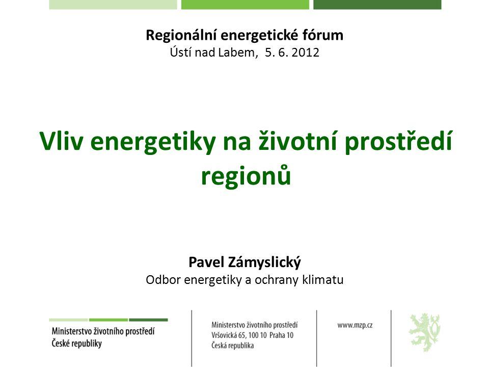 Vliv energetiky na životní prostředí regionů Pavel Zámyslický Odbor energetiky a ochrany klimatu Regionální energetické fórum Ústí nad Labem, 5.