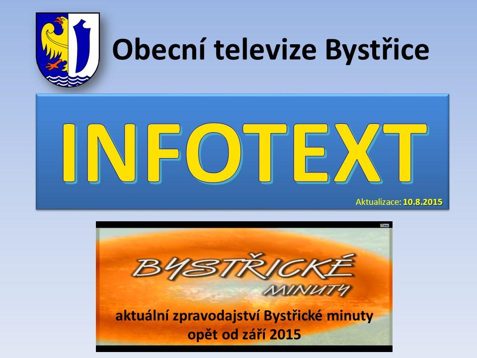 Obecní televize Bystřice 10.8.2015 Aktualizace: 10.8.2015 aktuální zpravodajství Bystřické minuty opět od září 2015