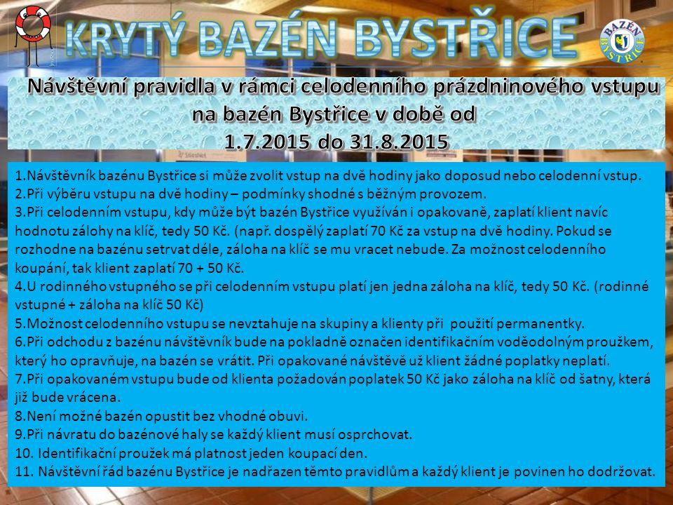 1.Návštěvník bazénu Bystřice si může zvolit vstup na dvě hodiny jako doposud nebo celodenní vstup.