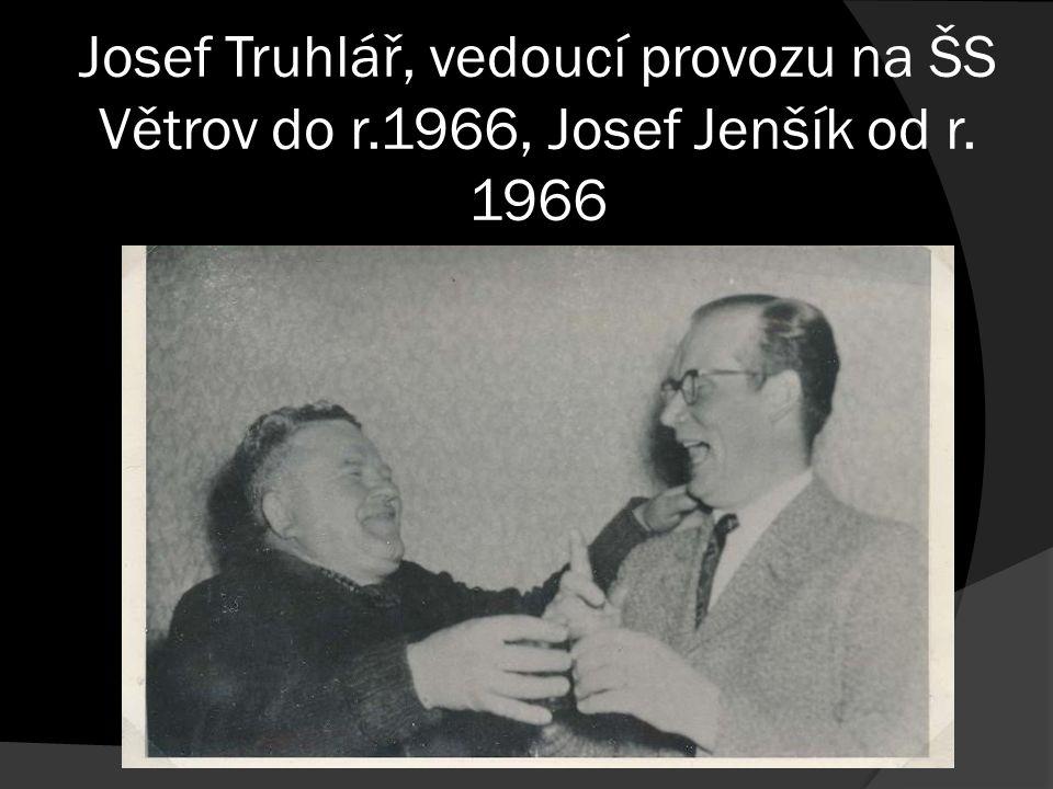 Josef Truhlář, vedoucí provozu na ŠS Větrov do r.1966, Josef Jenšík od r. 1966