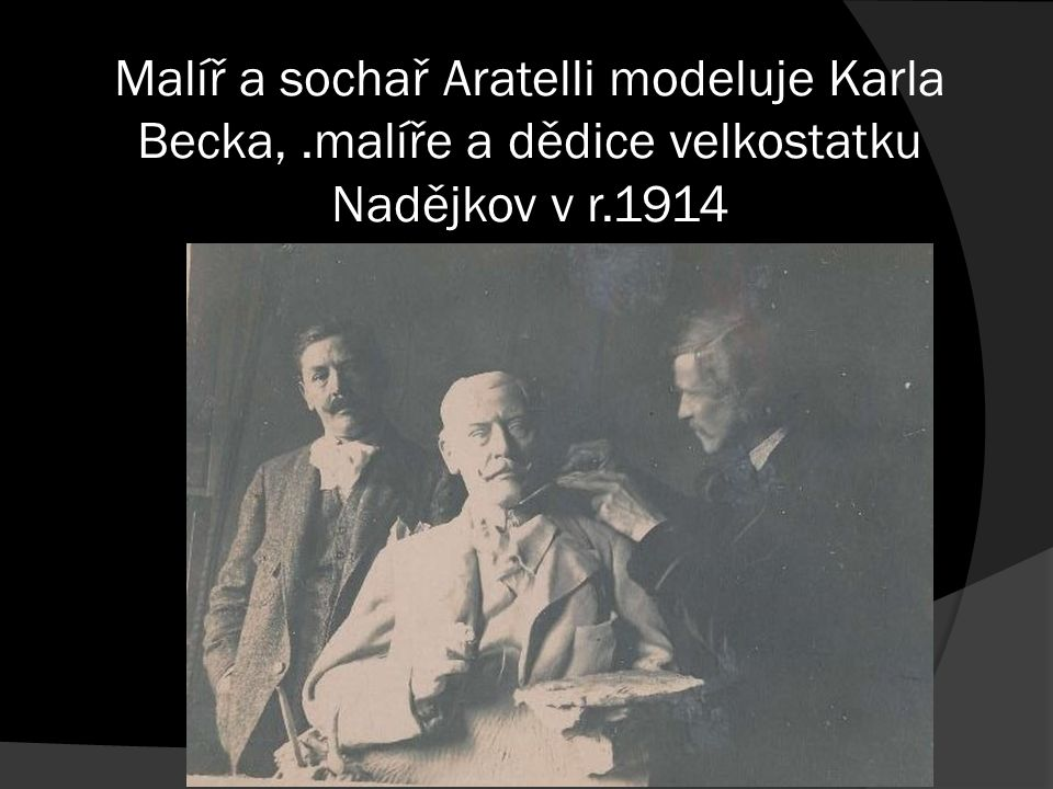 Malíř a sochař Aratelli modeluje Karla Becka,.malíře a dědice velkostatku Nadějkov v r.1914