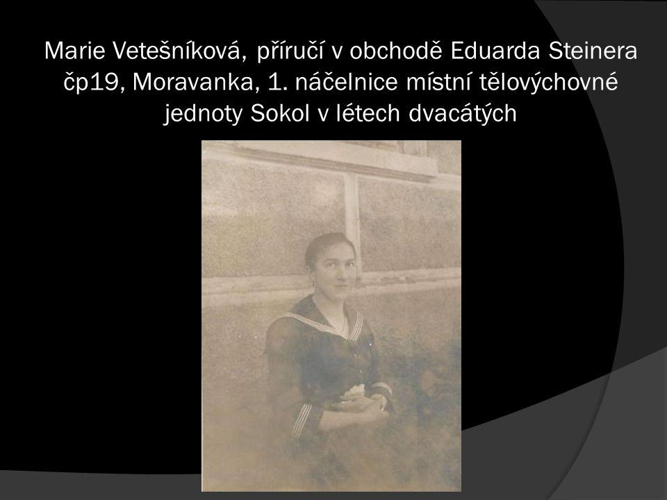 Marie Vetešníková, příručí v obchodě Eduarda Steinera čp19, Moravanka, 1.