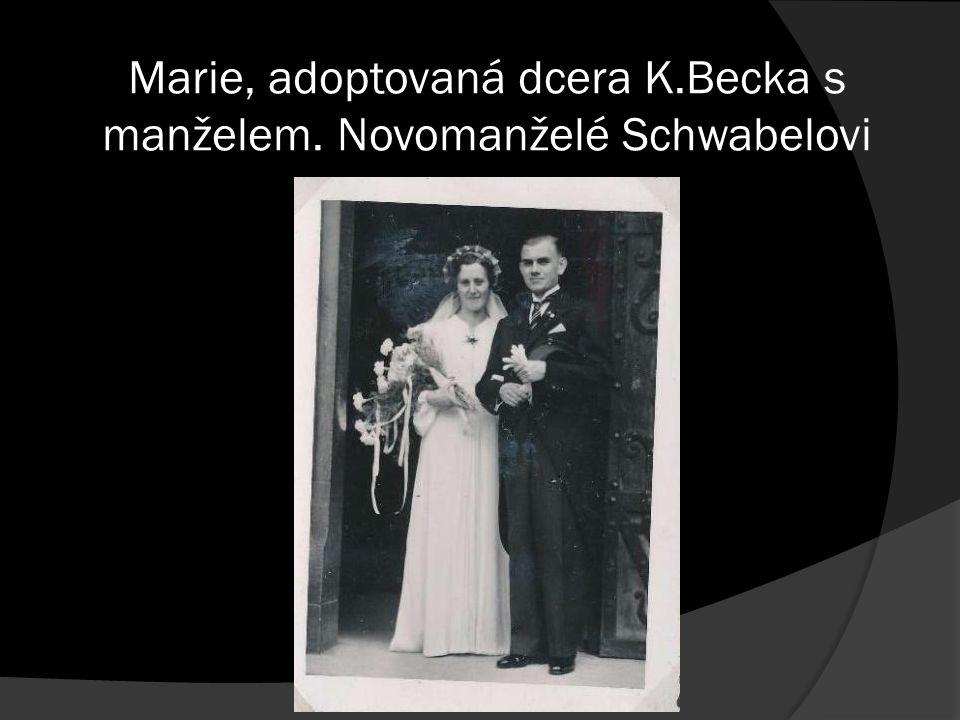 Marie, adoptovaná dcera K.Becka s manželem. Novomanželé Schwabelovi