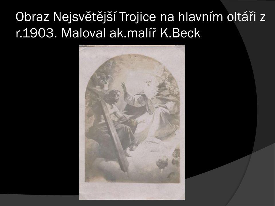 Obraz Nejsvětější Trojice na hlavním oltáři z r.1903. Maloval ak.malíř K.Beck