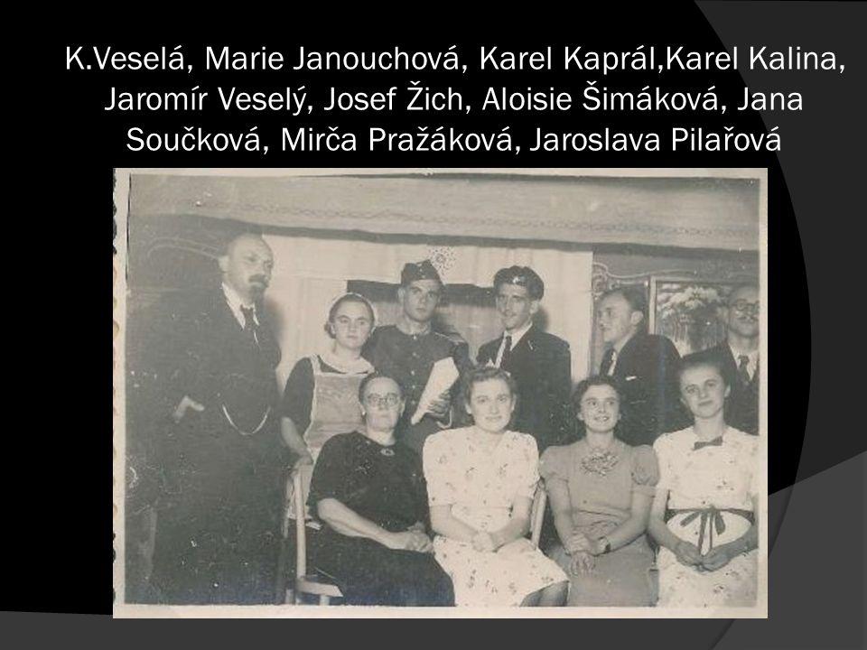 K.Veselá, Marie Janouchová, Karel Kaprál,Karel Kalina, Jaromír Veselý, Josef Žich, Aloisie Šimáková, Jana Součková, Mirča Pražáková, Jaroslava Pilařová