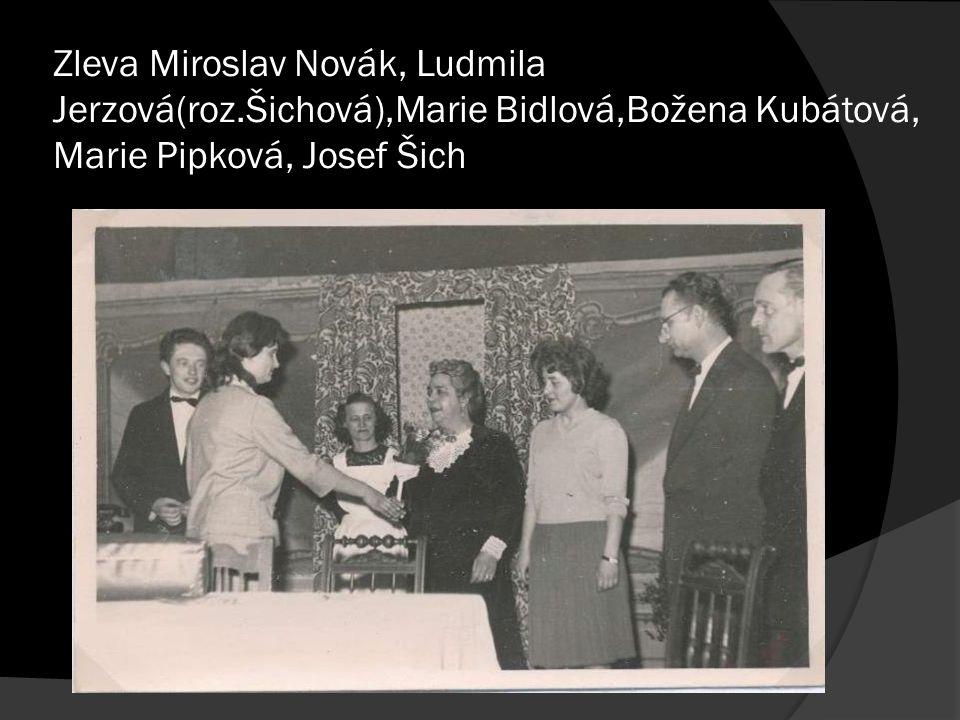 Zleva Miroslav Novák, Ludmila Jerzová(roz.Šichová),Marie Bidlová,Božena Kubátová, Marie Pipková, Josef Šich