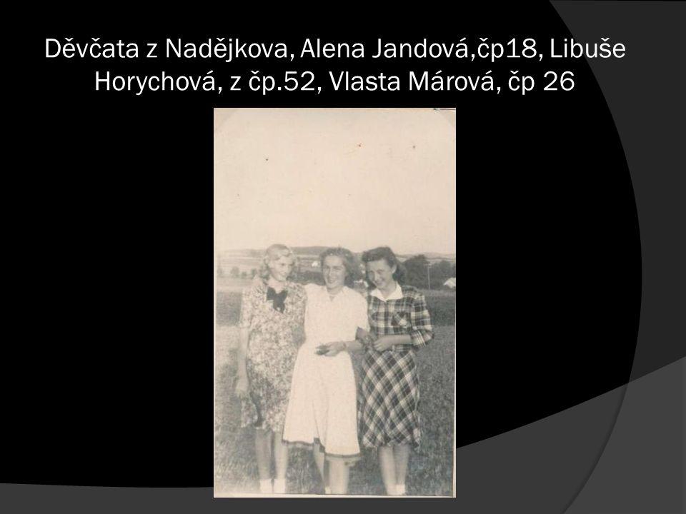 Děvčata z Nadějkova, Alena Jandová,čp18, Libuše Horychová, z čp.52, Vlasta Márová, čp 26