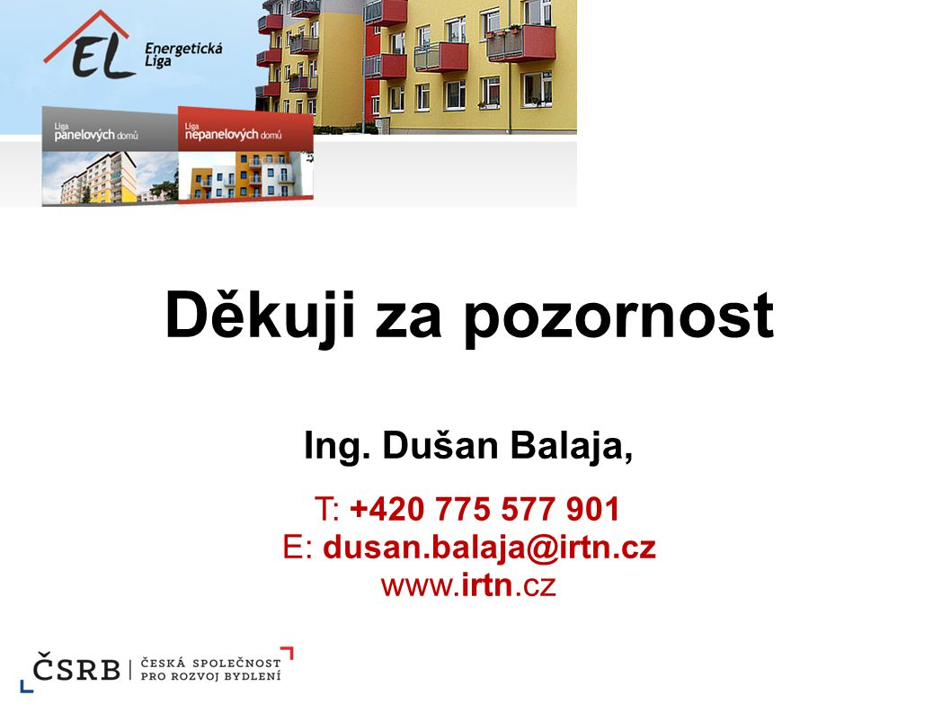 Děkuji za pozornost Ing. Dušan Balaja, T: +420 775 577 901 E: dusan.balaja@irtn.cz www.irtn.cz