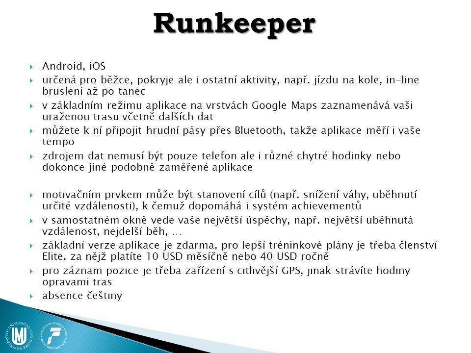 Runkeeper  Android, iOS  určená pro běžce, pokryje ale i ostatní aktivity, např. jízdu na kole, in-line bruslení až po tanec  v základním režimu ap