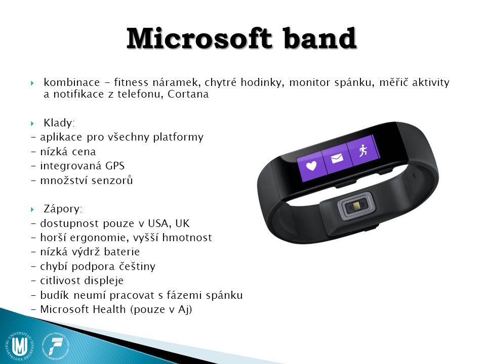 Microsoft band  kombinace - fitness náramek, chytré hodinky, monitor spánku, měřič aktivity a notifikace z telefonu, Cortana  Klady: - aplikace pro všechny platformy - nízká cena - integrovaná GPS - množství senzorů  Zápory: - dostupnost pouze v USA, UK - horší ergonomie, vyšší hmotnost - nízká výdrž baterie - chybí podpora češtiny - citlivost displeje - budík neumí pracovat s fázemi spánku - Microsoft Health (pouze v Aj)