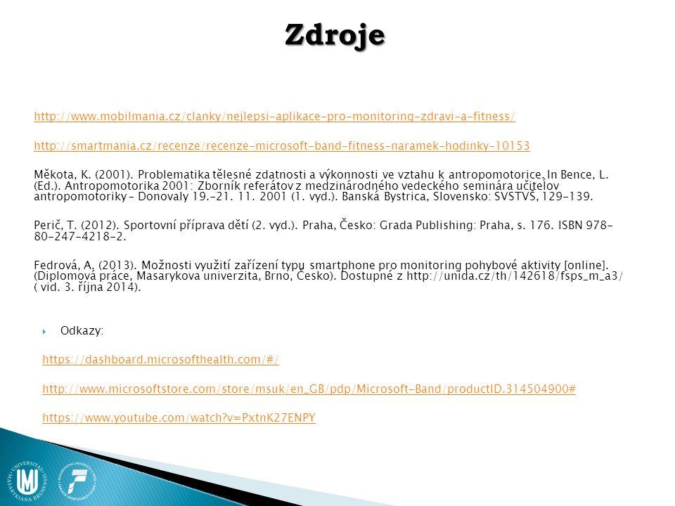 Zdroje http://www.mobilmania.cz/clanky/nejlepsi-aplikace-pro-monitoring-zdravi-a-fitness/ http://smartmania.cz/recenze/recenze-microsoft-band-fitness-naramek-hodinky-10153 Měkota, K.