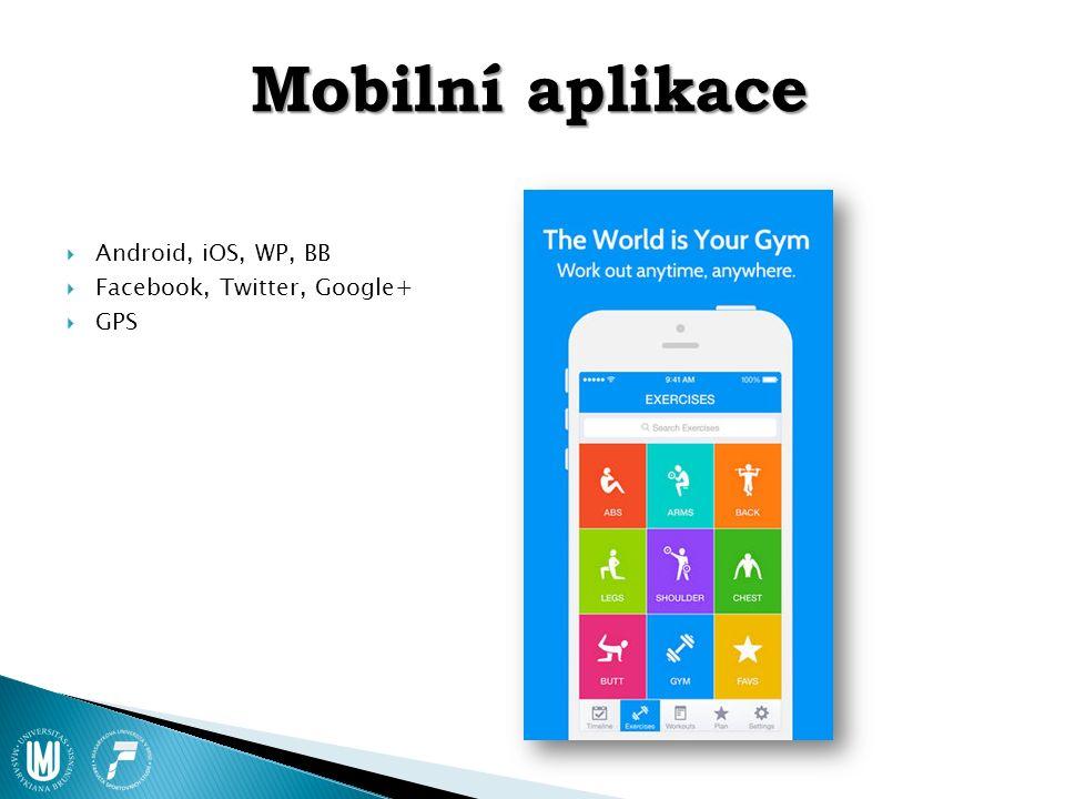 Mobilní aplikace  Android, iOS, WP, BB  Facebook, Twitter, Google+  GPS