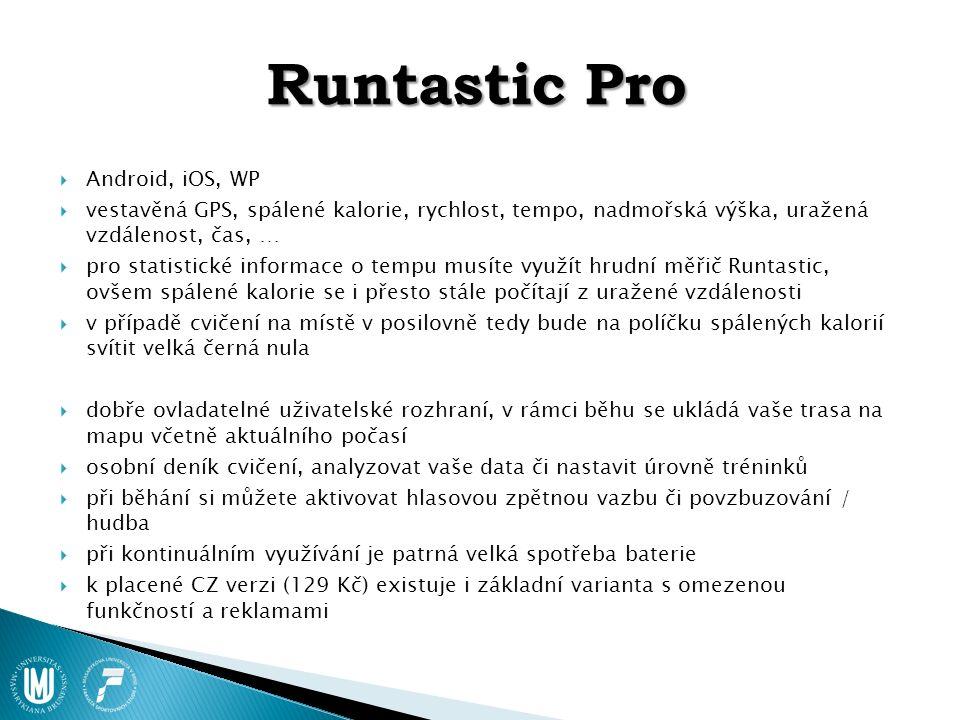 Runtastic Pro  Android, iOS, WP  vestavěná GPS, spálené kalorie, rychlost, tempo, nadmořská výška, uražená vzdálenost, čas, …  pro statistické info