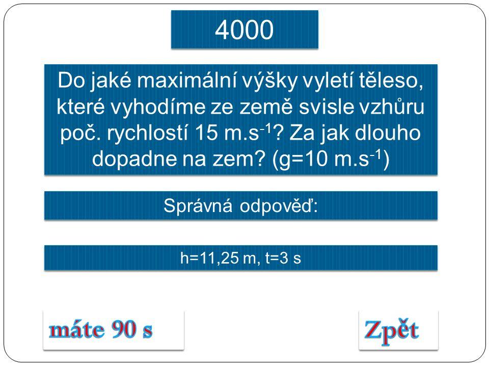 Správná odpověď: h=11,25 m, t=3 s Do jaké maximální výšky vyletí těleso, které vyhodíme ze země svisle vzhůru poč.