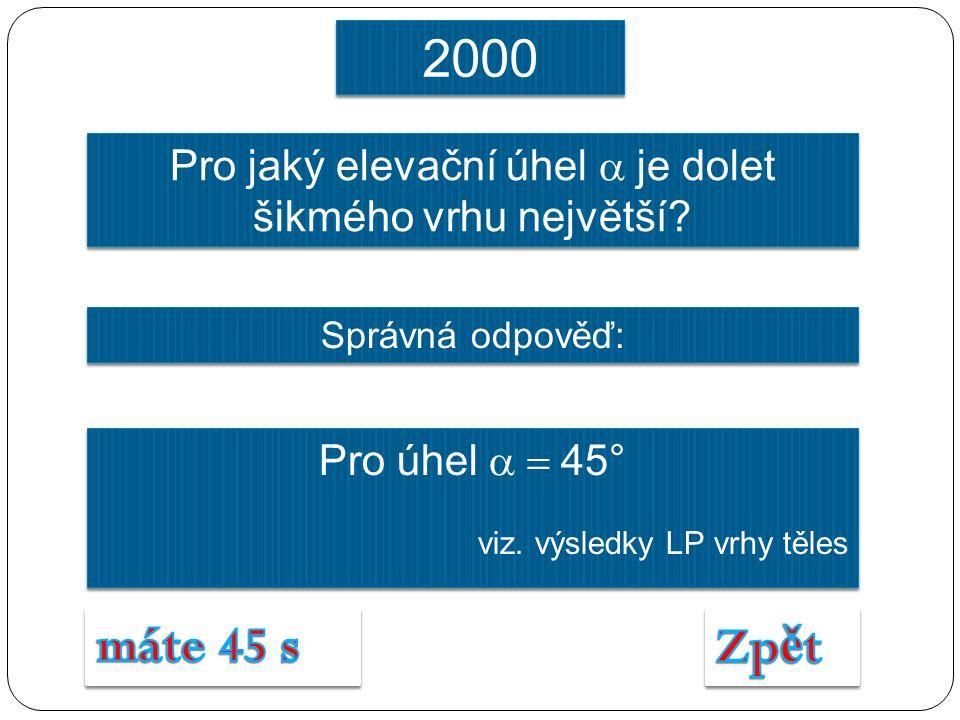 Správná odpověď: Pro úhel  45° viz. výsledky LP vrhy těles Pro úhel  45° viz.