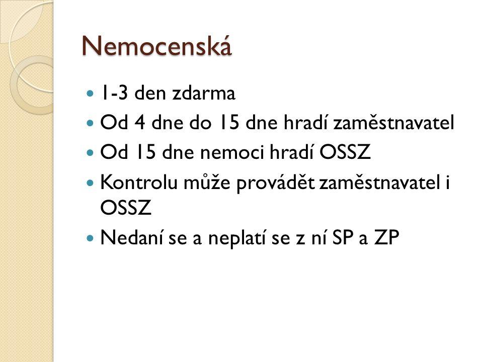 Nemocenská 1-3 den zdarma Od 4 dne do 15 dne hradí zaměstnavatel Od 15 dne nemoci hradí OSSZ Kontrolu může provádět zaměstnavatel i OSSZ Nedaní se a neplatí se z ní SP a ZP