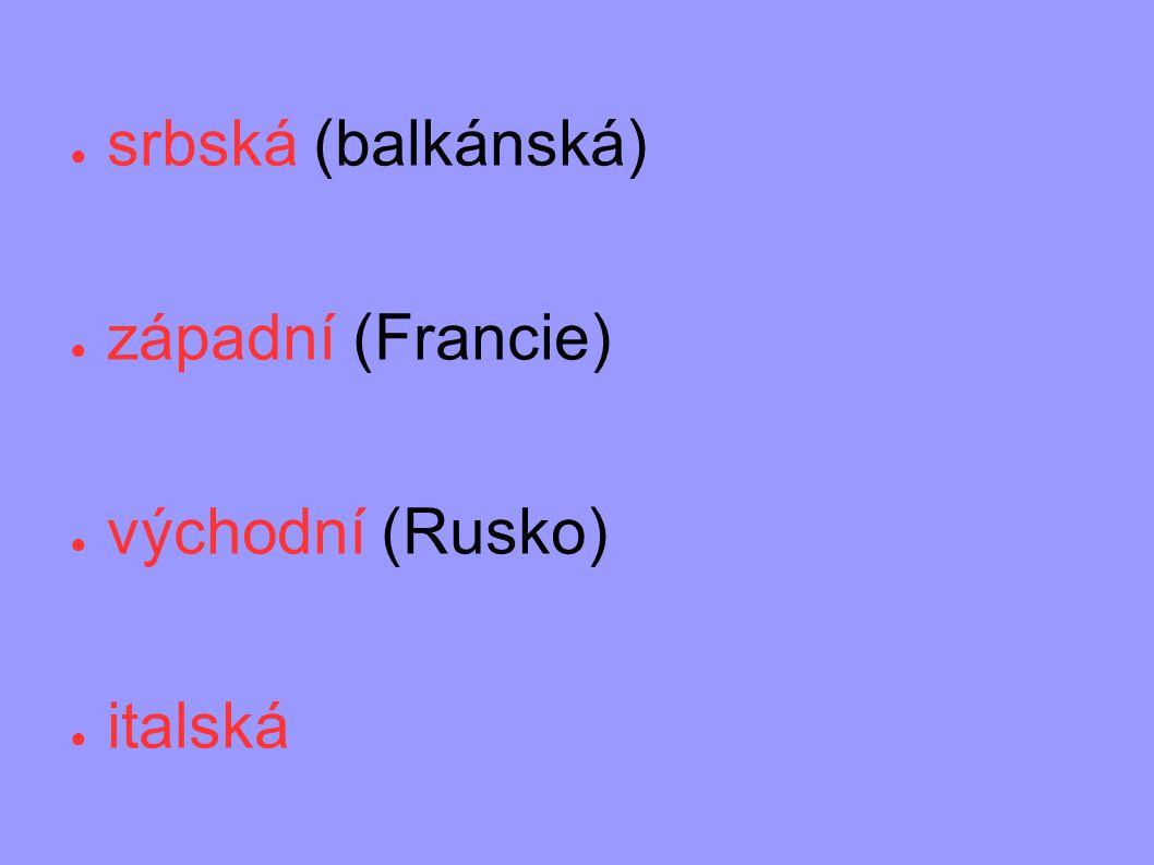 ● srbská (balkánská) ● západní (Francie) ● východní (Rusko) ● italská
