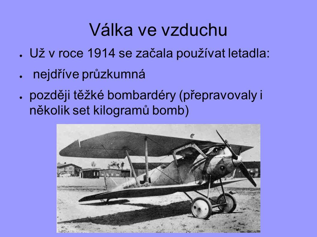 Válka ve vzduchu ● Už v roce 1914 se začala používat letadla: ● nejdříve průzkumná ● později těžké bombardéry (přepravovaly i několik set kilogramů bo