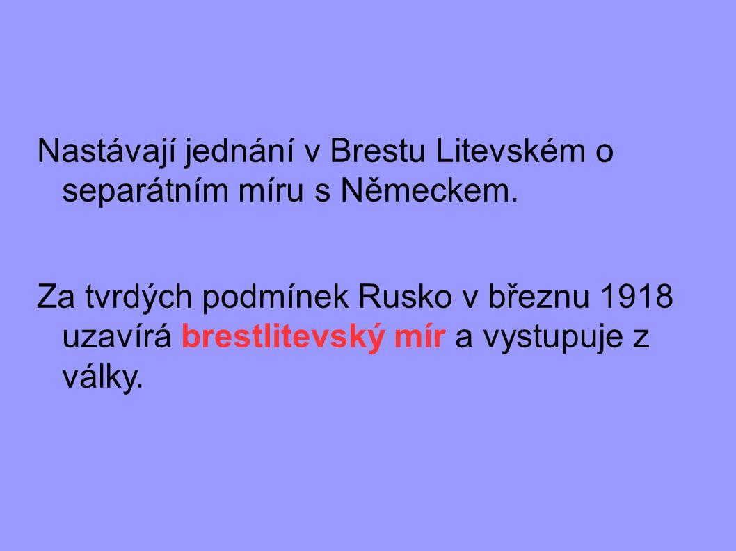 Nastávají jednání v Brestu Litevském o separátním míru s Německem. Za tvrdých podmínek Rusko v březnu 1918 uzavírá brestlitevský mír a vystupuje z vál
