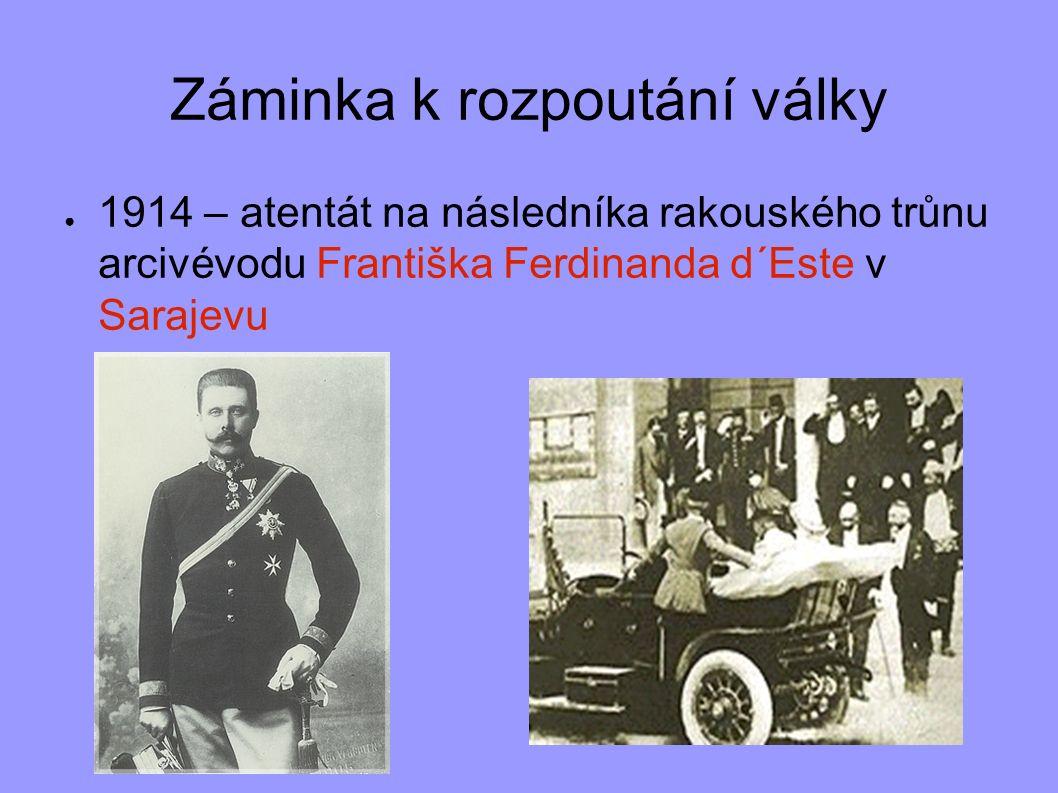 Záminka k rozpoutání války ● 1914 – atentát na následníka rakouského trůnu arcivévodu Františka Ferdinanda d´Este v Sarajevu
